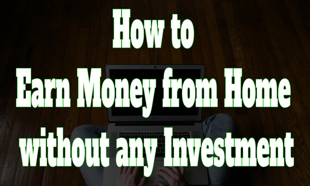 How to Earn Money Online and Other Ways Without Investment?