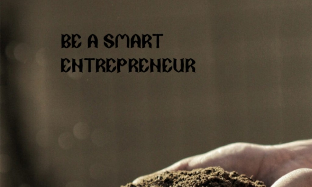 How to be a smart entrepreneur